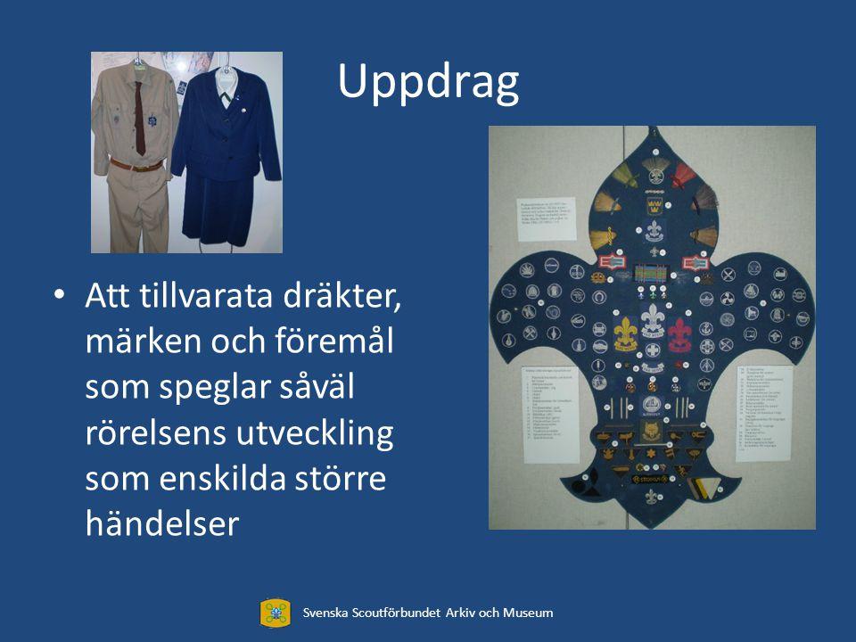 Uppdrag Att tillvarata dräkter, märken och föremål som speglar såväl rörelsens utveckling som enskilda större händelser Svenska Scoutförbundet Arkiv och Museum