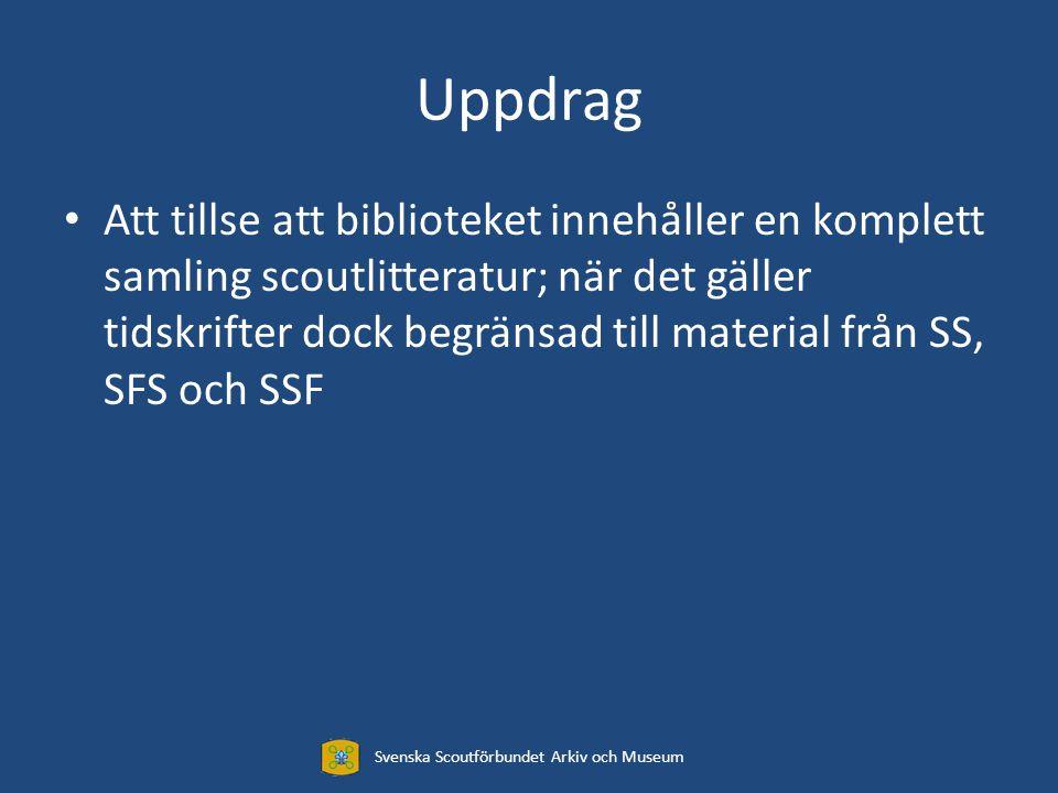 Uppdrag Att tillse att biblioteket innehåller en komplett samling scoutlitteratur; när det gäller tidskrifter dock begränsad till material från SS, SFS och SSF Svenska Scoutförbundet Arkiv och Museum