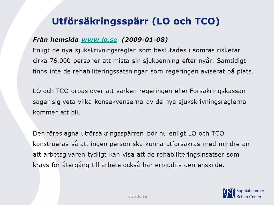 Utförsäkringsspärr (LO och TCO) Från hemsida www.lo.se (2009-01-08)www.lo.se Enligt de nya sjukskrivningsregler som beslutades i somras riskerar cirka
