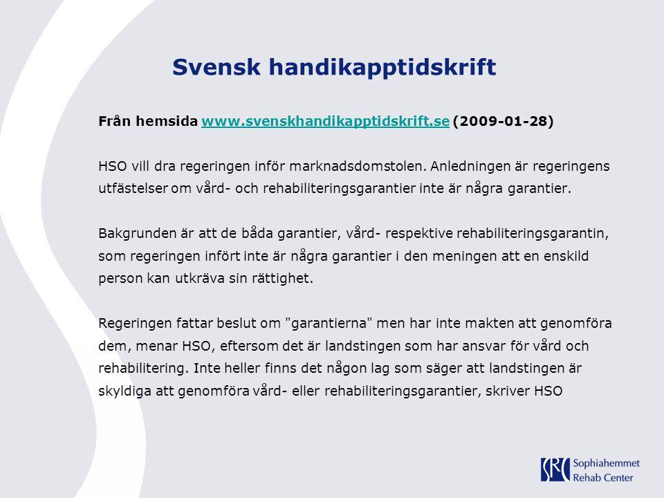 Svensk handikapptidskrift Från hemsida www.svenskhandikapptidskrift.se (2009-01-28)www.svenskhandikapptidskrift.se HSO vill dra regeringen inför markn