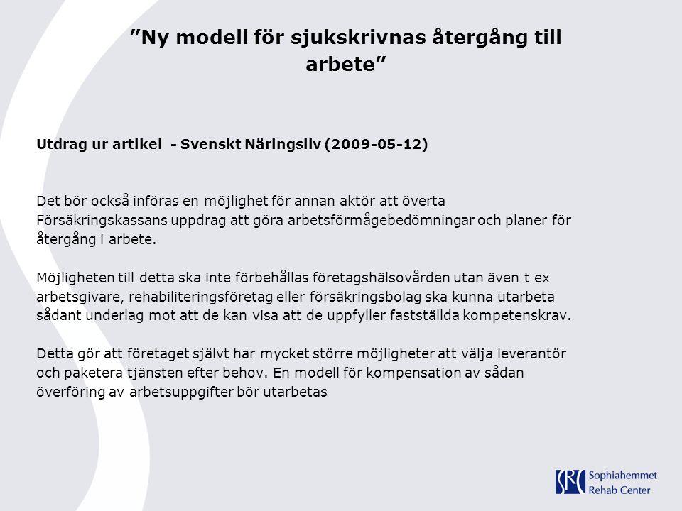"""""""Ny modell för sjukskrivnas återgång till arbete"""" Utdrag ur artikel - Svenskt Näringsliv (2009-05-12) Det bör också införas en möjlighet för annan akt"""