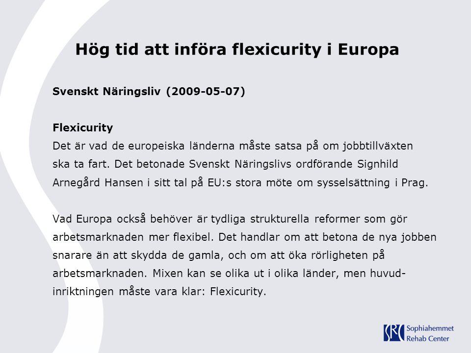 Hög tid att införa flexicurity i Europa Svenskt Näringsliv (2009-05-07) Flexicurity Det är vad de europeiska länderna måste satsa på om jobbtillväxten