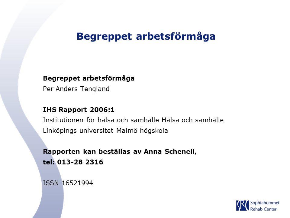 Begreppet arbetsförmåga Per Anders Tengland IHS Rapport 2006:1 Institutionen för hälsa och samhälle Hälsa och samhälle Linköpings universitet Malmö hö