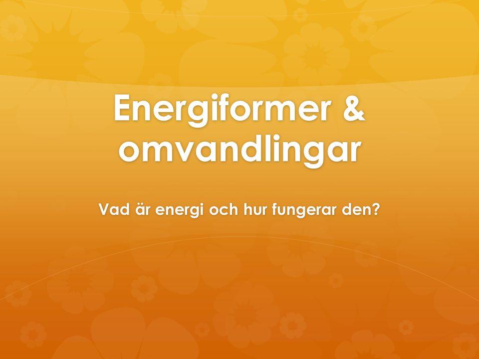 Energi Energi är förmågan att utföra arbete!