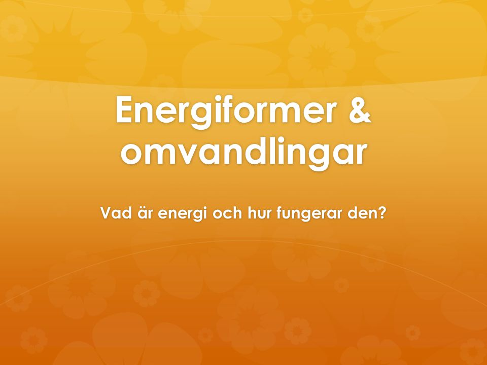 Kemisk energi  Energi som kan frigöras genom en kemisk reaktion kallas kemisk energi.