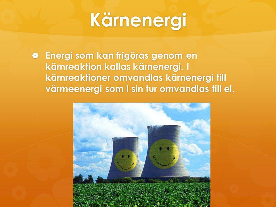 Kärnenergi  Energi som kan frigöras genom en kärnreaktion kallas kärnenergi. I kärnreaktioner omvandlas kärnenergi till värmeenergi som I sin tur omv