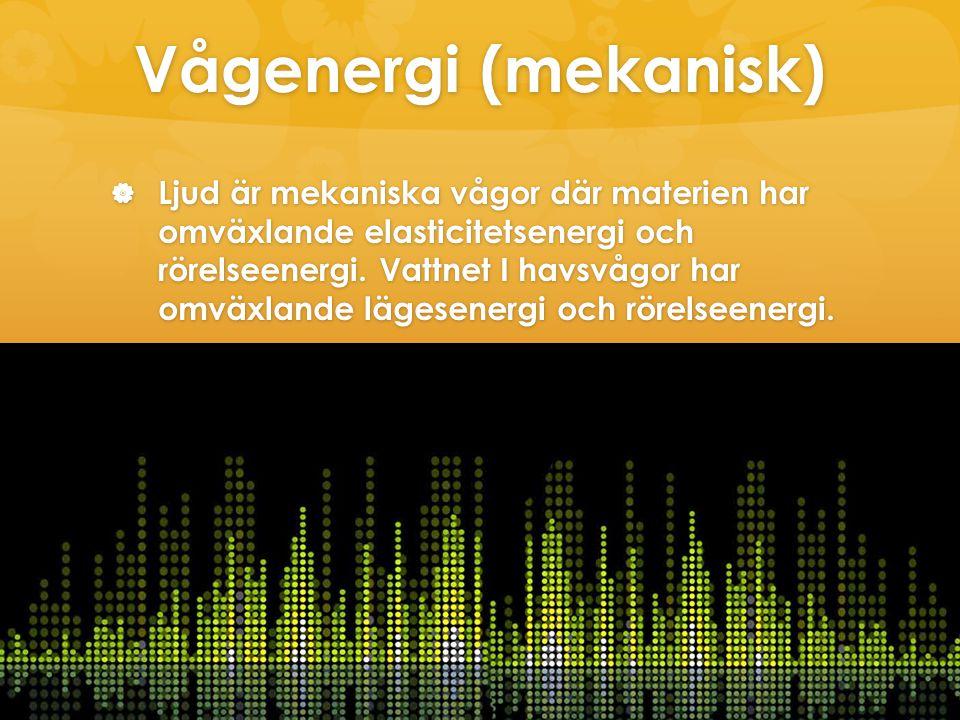 Vågenergi (mekanisk)  Ljud är mekaniska vågor där materien har omväxlande elasticitetsenergi och rörelseenergi. Vattnet I havsvågor har omväxlande lä