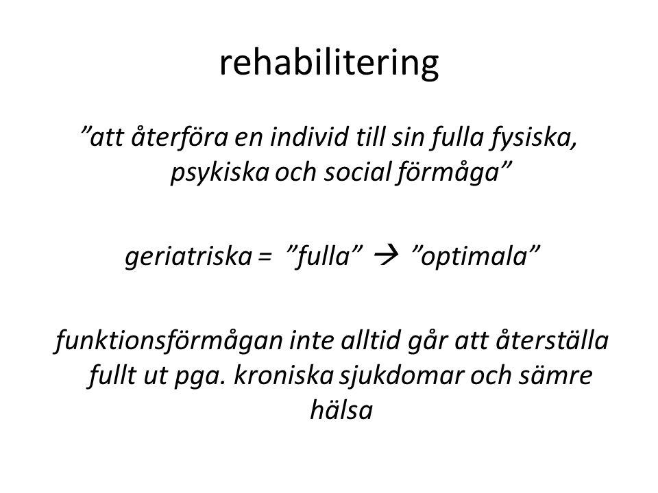"""rehabilitering """"att återföra en individ till sin fulla fysiska, psykiska och social förmåga"""" geriatriska = """"fulla""""  """"optimala"""" funktionsförmågan inte"""