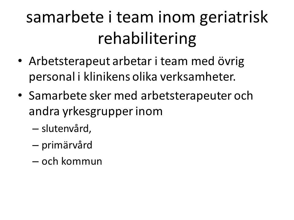 samarbete i team inom geriatrisk rehabilitering Arbetsterapeut arbetar i team med övrig personal i klinikens olika verksamheter. Samarbete sker med ar