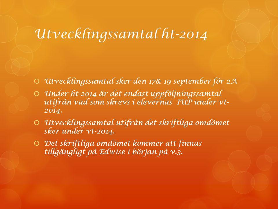 Utvecklingssamtal ht-2014  Utvecklingssamtal sker den 17& 19 september för 2A  Under ht-2014 är det endast uppföljningssamtal utifrån vad som skrevs