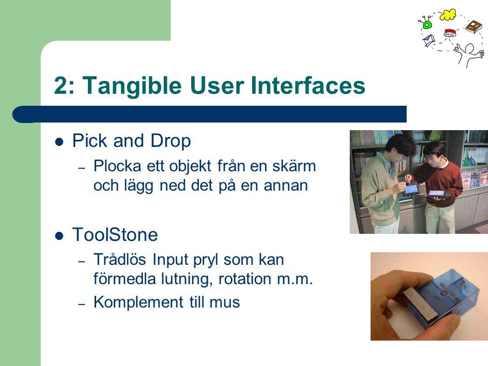 2: Tangible User Interfaces Pick and Drop – Plocka ett objekt från en skärm och lägg ned det på en annan ToolStone – Trådlös Input pryl som kan förmed