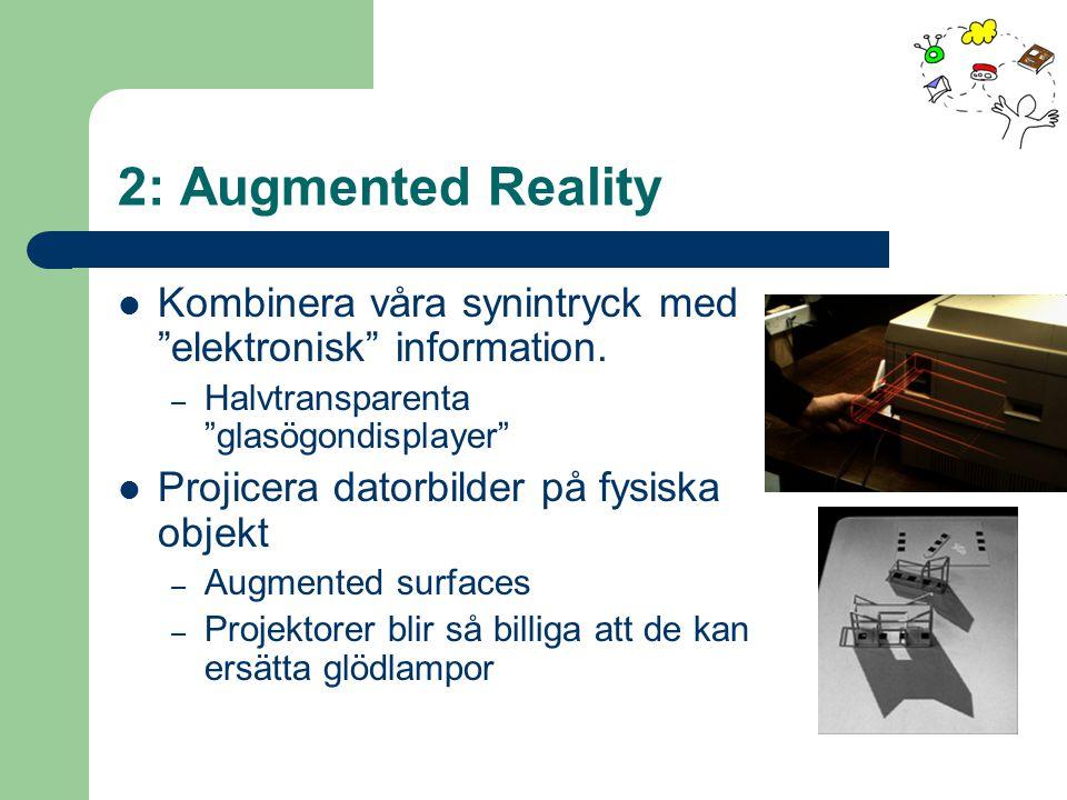 """2: Augmented Reality Kombinera våra synintryck med """"elektronisk"""" information. – Halvtransparenta """"glasögondisplayer"""" Projicera datorbilder på fysiska"""