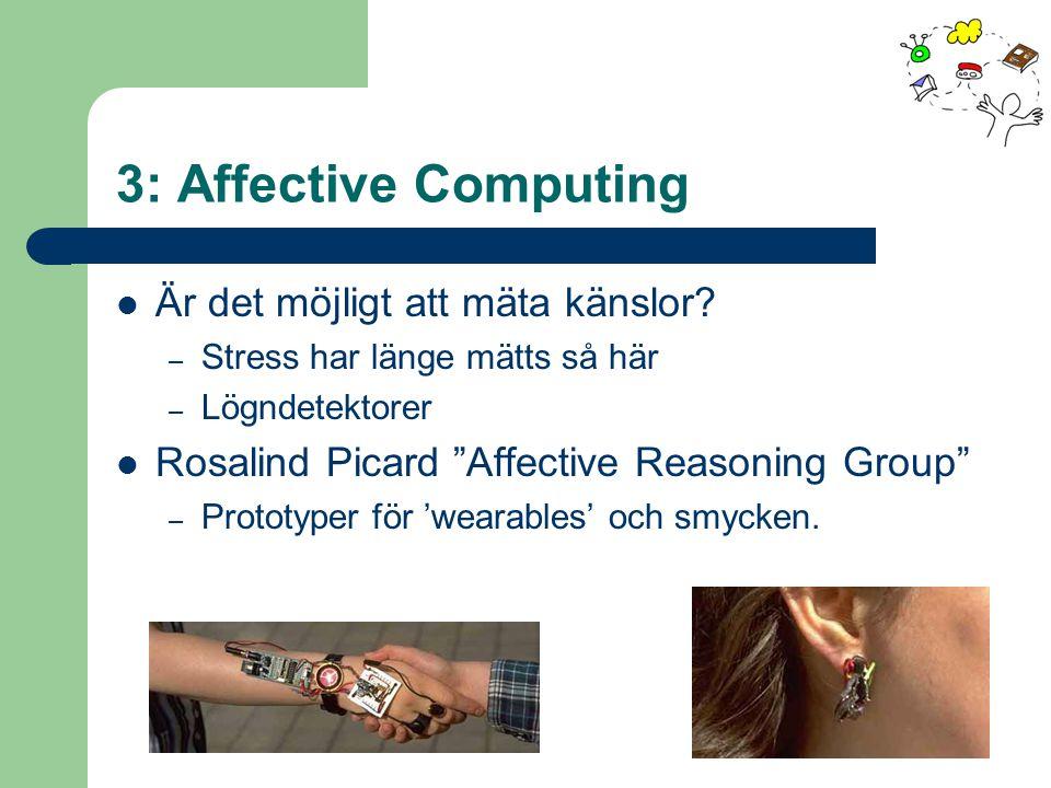 """3: Affective Computing Är det möjligt att mäta känslor? – Stress har länge mätts så här – Lögndetektorer Rosalind Picard """"Affective Reasoning Group"""" –"""