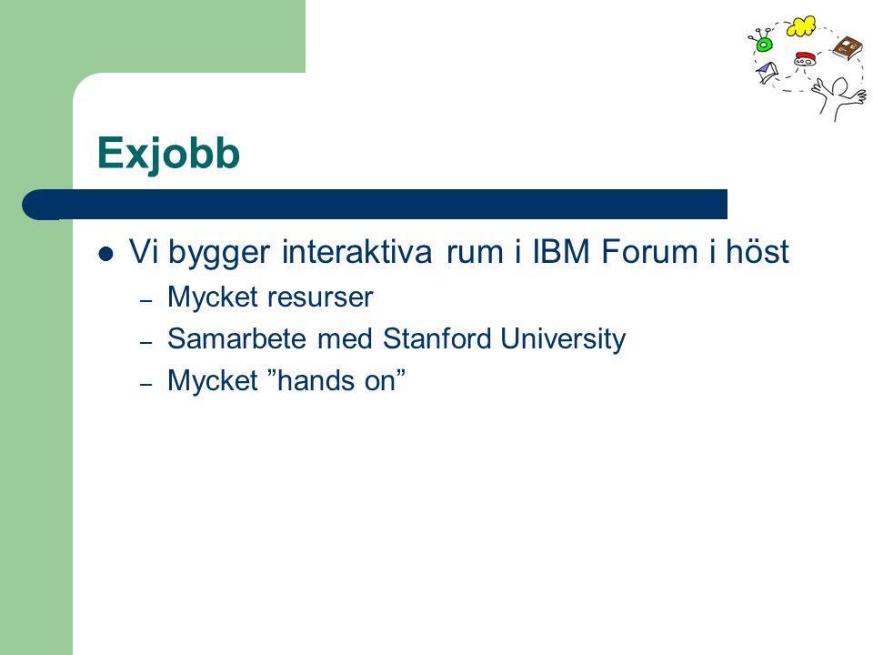 """Exjobb Vi bygger interaktiva rum i IBM Forum i höst – Mycket resurser – Samarbete med Stanford University – Mycket """"hands on"""""""