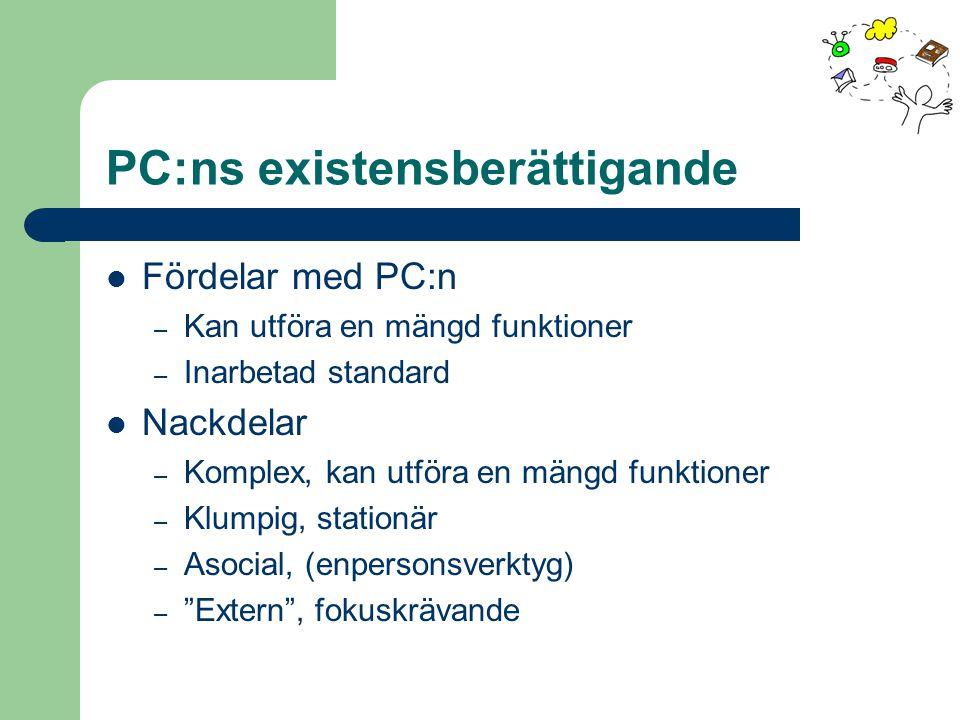 PC:ns existensberättigande Fördelar med PC:n – Kan utföra en mängd funktioner – Inarbetad standard Nackdelar – Komplex, kan utföra en mängd funktioner