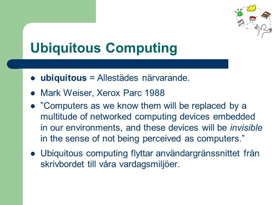 Dagens datortäta miljöer: – Främjar individuellt arbete (P:et i PC:n) – Är statiska på så sätt att det är svårt att integrera personlig utrustning.