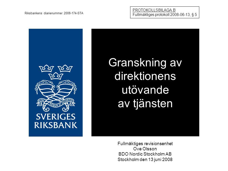 Granskning av direktionens utövande av tjänsten Fullmäktiges revisionsenhet Ove Olsson BDO Nordic Stockholm AB Stockholm den 13 juni 2008 PROTOKOLLSBILAGA B Fullmäktiges protokoll 2008-06-13, § 5 Riksbankens diarienummer 2008-174-STA