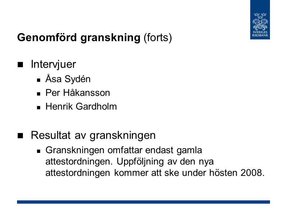 Genomförd granskning (forts) Intervjuer Åsa Sydén Per Håkansson Henrik Gardholm Resultat av granskningen Granskningen omfattar endast gamla attestordningen.