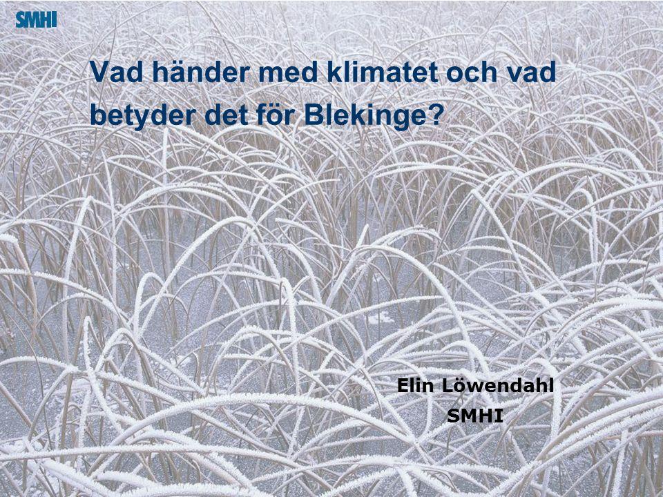 2015-04-01 Elin Löwendahl SMHI Vad händer med klimatet och vad betyder det för Blekinge?