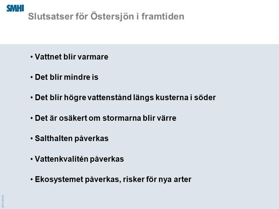 2015-04-01 Slutsatser för Östersjön i framtiden Vattnet blir varmare Det blir mindre is Det blir högre vattenstånd längs kusterna i söder Det är osäke