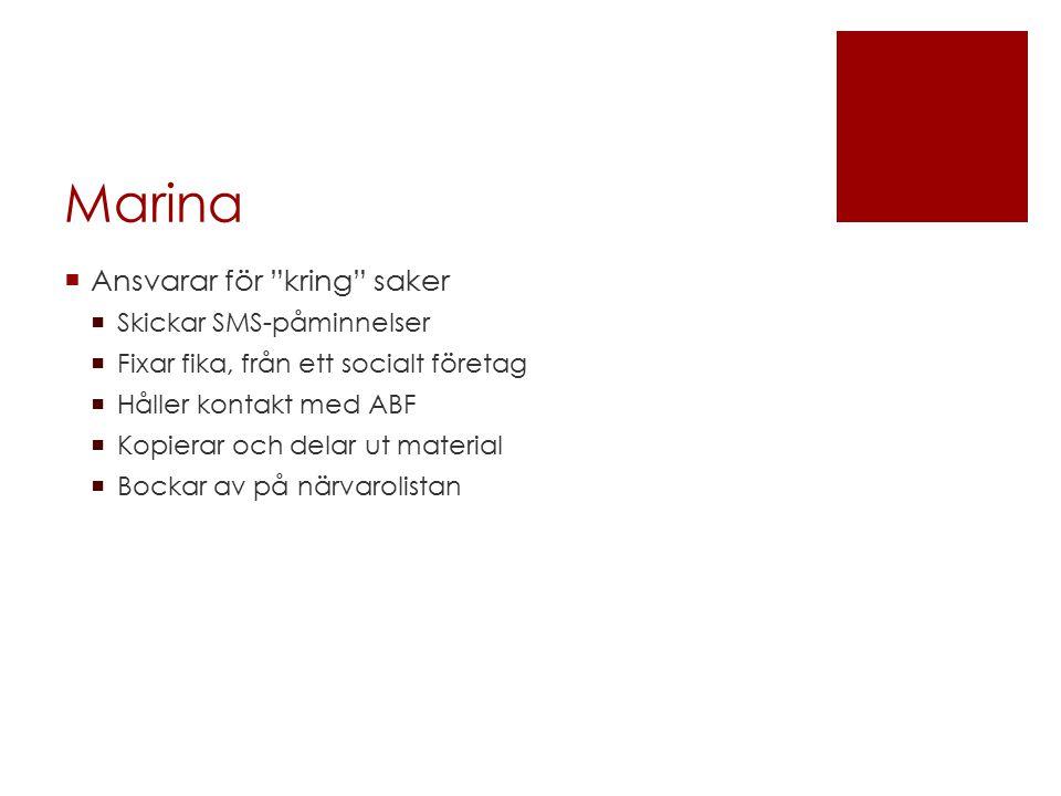 """Marina  Ansvarar för """"kring"""" saker  Skickar SMS-påminnelser  Fixar fika, från ett socialt företag  Håller kontakt med ABF  Kopierar och delar ut"""