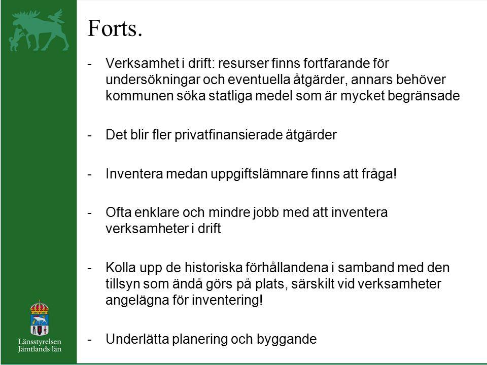 Forts. -Verksamhet i drift: resurser finns fortfarande för undersökningar och eventuella åtgärder, annars behöver kommunen söka statliga medel som är