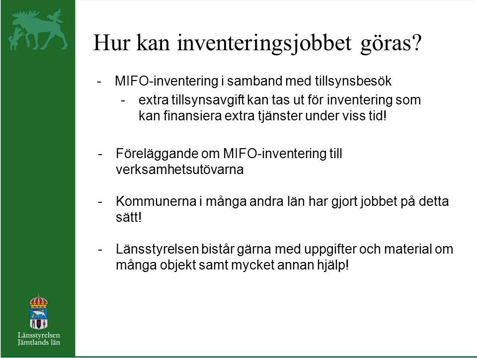 Hur kan inventeringsjobbet göras? -MIFO-inventering i samband med tillsynsbesök -extra tillsynsavgift kan tas ut för inventering som kan finansiera ex