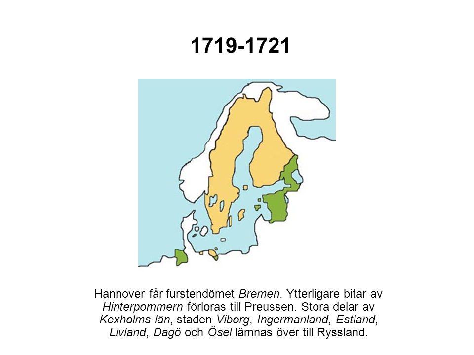 1719-1721 Hannover får furstendömet Bremen. Ytterligare bitar av Hinterpommern förloras till Preussen. Stora delar av Kexholms län, staden Viborg, Ing