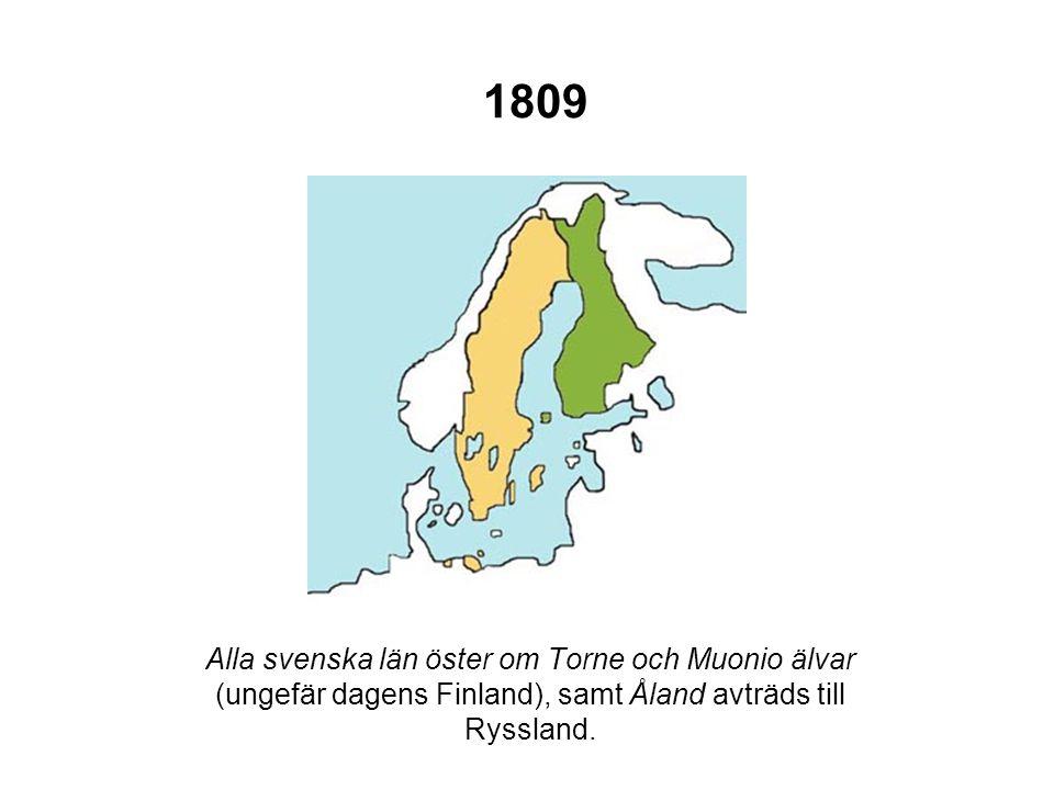 1809 Alla svenska län öster om Torne och Muonio älvar (ungefär dagens Finland), samt Åland avträds till Ryssland.