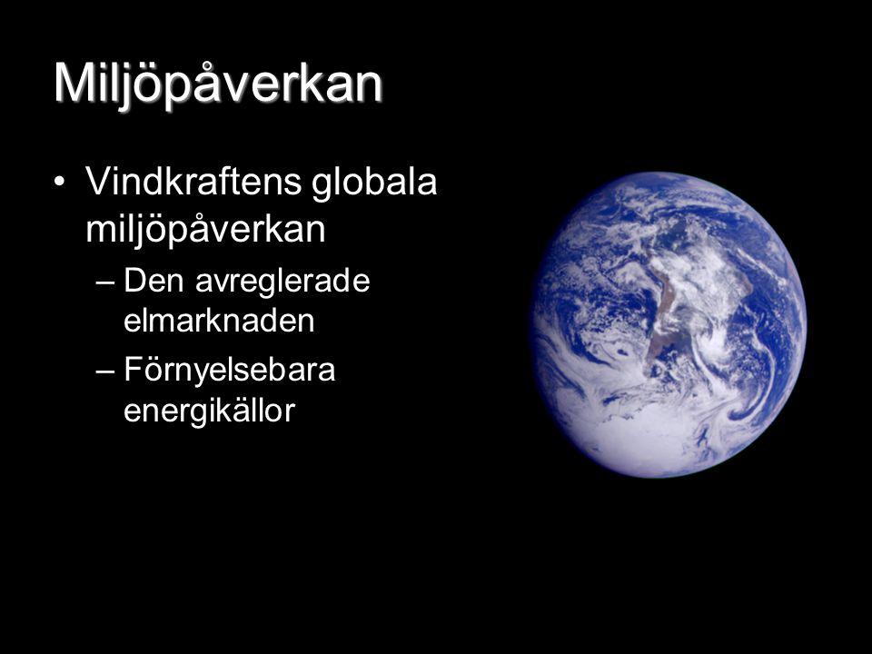 Miljöpåverkan Vindkraftens globala miljöpåverkan –Den avreglerade elmarknaden –Förnyelsebara energikällor