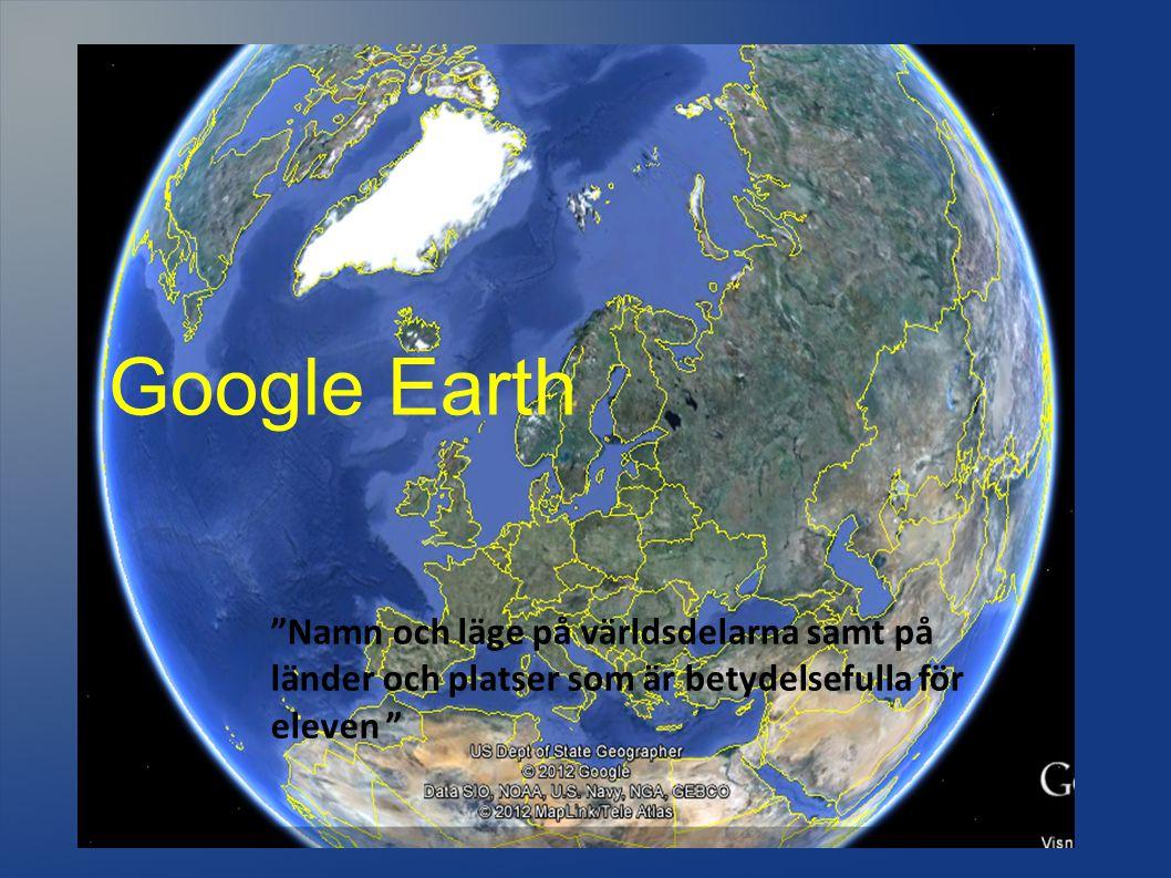 Google Earth Namn och läge på världsdelarna samt på länder och platser som är betydelsefulla för eleven