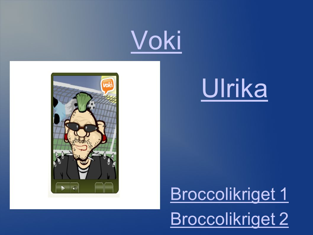 Voki Broccolikriget 1 Broccolikriget 2 Ulrika