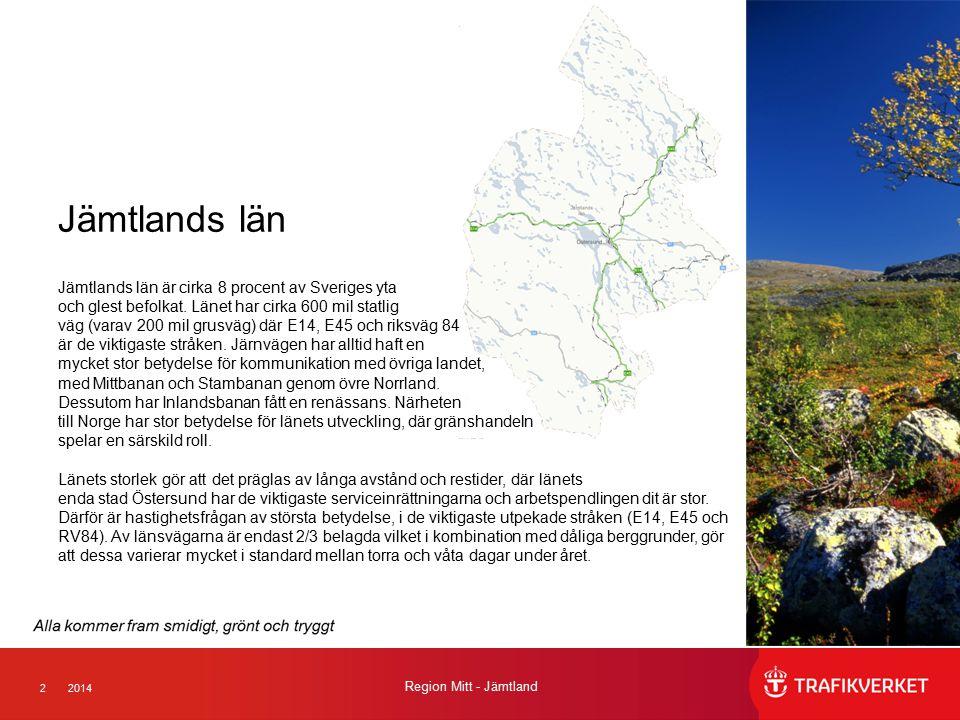 22014 Region Mitt - Jämtland Jämtlands län Jämtlands län är cirka 8 procent av Sveriges yta och glest befolkat.