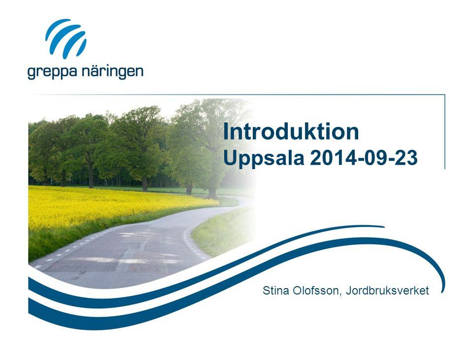 Introduktion Uppsala 2014-09-23 Stina Olofsson, Jordbruksverket