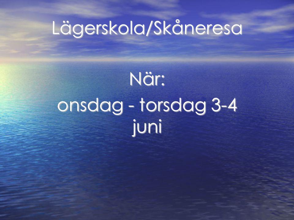 Lägerskola/Skåneresa När: onsdag - torsdag 3-4 juni