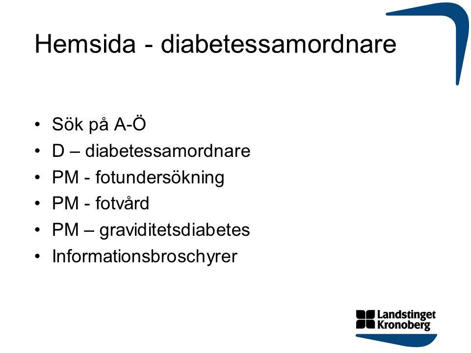 Hemsida - diabetessamordnare Sök på A-Ö D – diabetessamordnare PM - fotundersökning PM - fotvård PM – graviditetsdiabetes Informationsbroschyrer