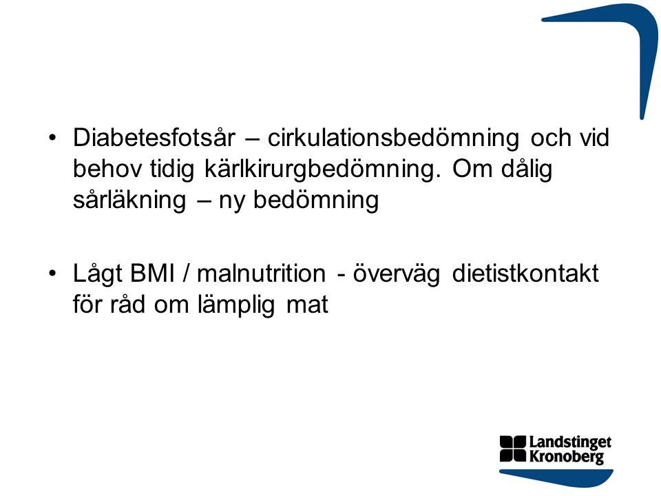 Diabetesfotsår – cirkulationsbedömning och vid behov tidig kärlkirurgbedömning. Om dålig sårläkning – ny bedömning Lågt BMI / malnutrition - överväg d