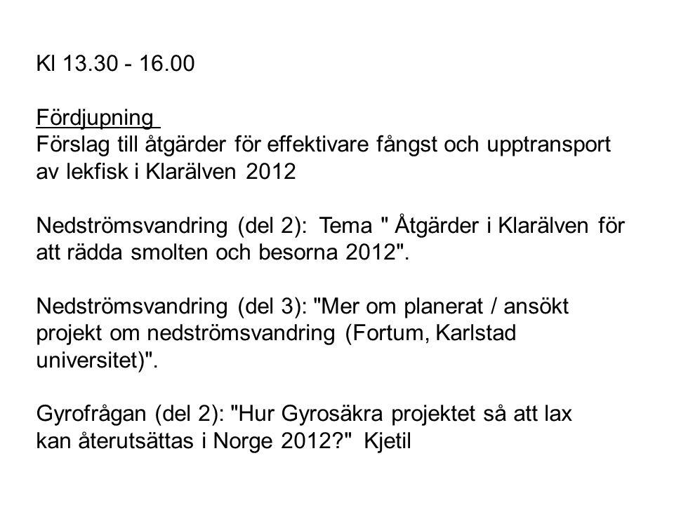 Kl 13.30 - 16.00 Fördjupning Förslag till åtgärder för effektivare fångst och upptransport av lekfisk i Klarälven 2012 Nedströmsvandring (del 2): Tema Åtgärder i Klarälven för att rädda smolten och besorna 2012 .
