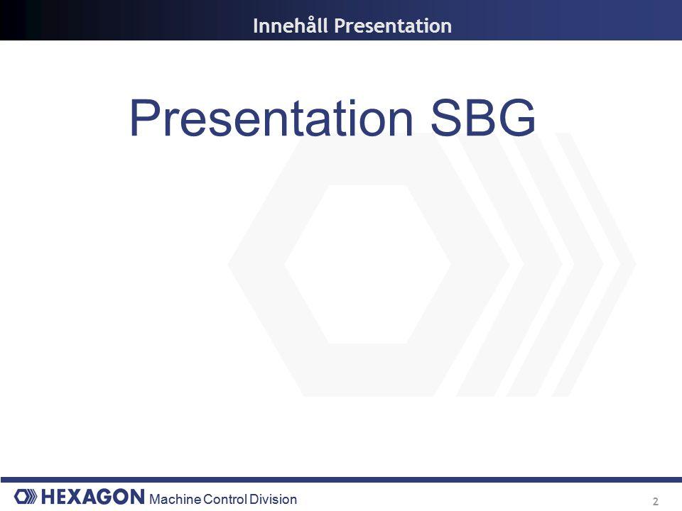 Machine Control Division 2 Innehåll Presentation Presentation SBG