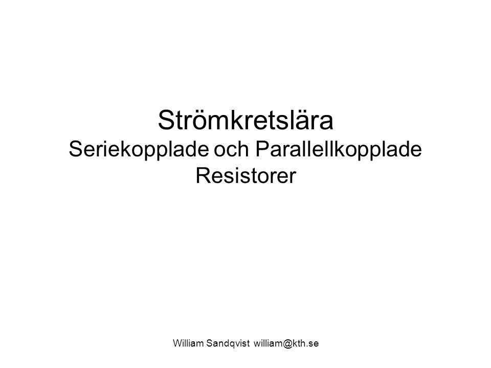 William Sandqvist william@kth.se Seriekopplade resistorer - ersättningsresistans Seriekopplade resistorer - ersättningsresistans Seriekopplade resistorer R 1 R 2...
