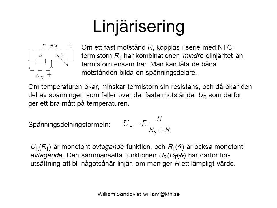 William Sandqvist william@kth.se Linjärisering Om ett fast motstånd R, kopplas i serie med NTC- termistorn R T har kombinationen mindre olinjäritet än