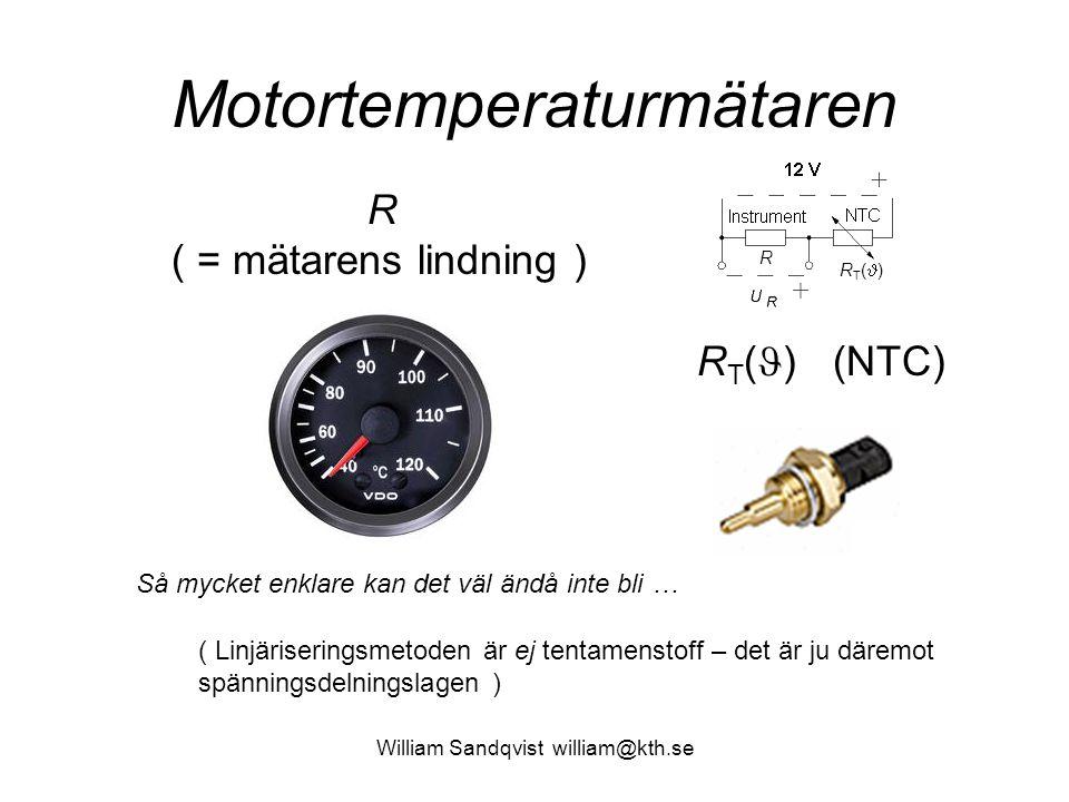 William Sandqvist william@kth.se Motortemperaturmätaren R T ( ) (NTC) R ( = mätarens lindning ) Så mycket enklare kan det väl ändå inte bli … R T ( )
