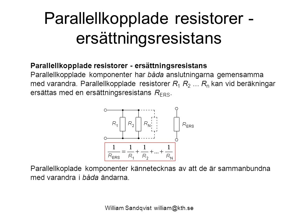 William Sandqvist william@kth.se Exempel – inte en parallellkrets U 1 = U - 2×R 1 ×45 = 230 - 2×0,54×45 = 181,4 V U 2 = U 1 - 2×R 2 ×15 = 181,4 - 2×0,27×15 = 173,3 V