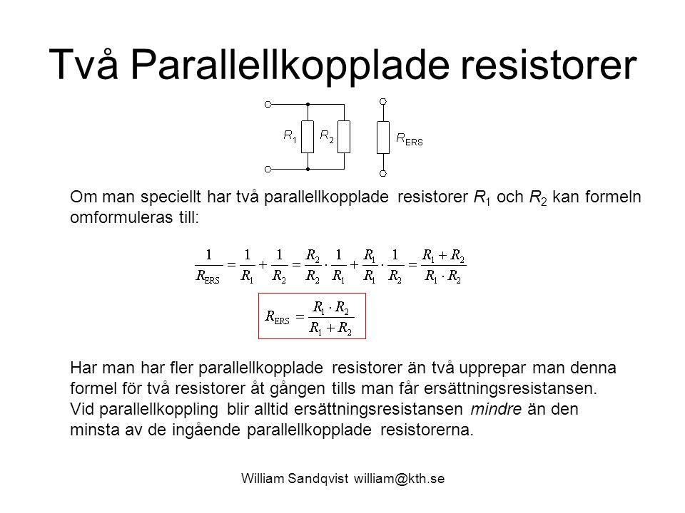 William Sandqvist william@kth.se Två Parallellkopplade resistorer Om man speciellt har två parallellkopplade resistorer R 1 och R 2 kan formeln omform