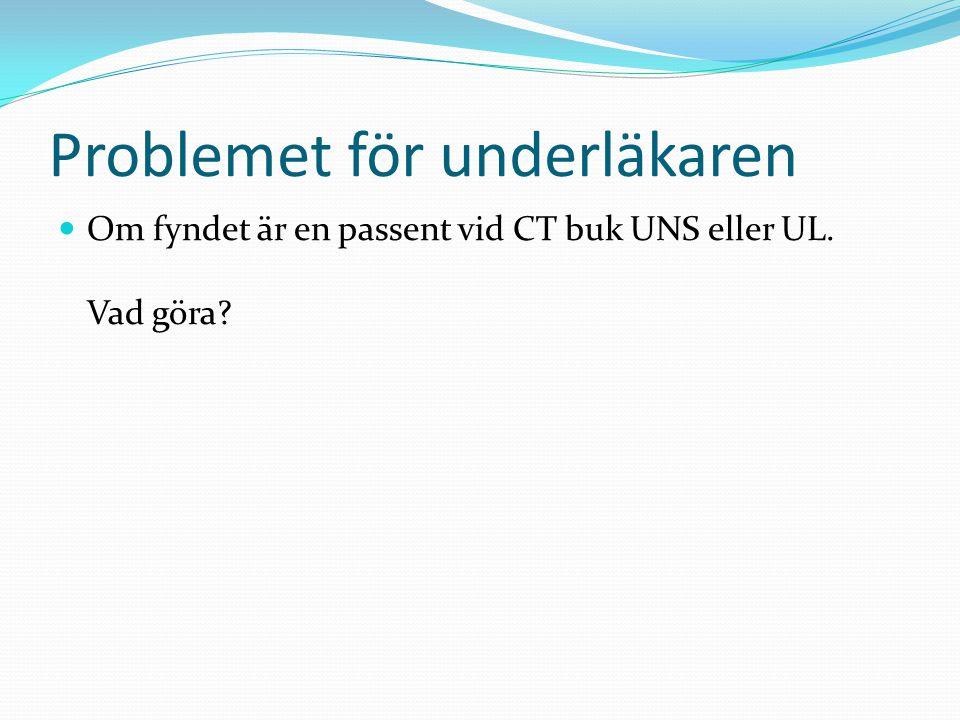 Problemet för underläkaren Om fyndet är en passent vid CT buk UNS eller UL. Vad göra?