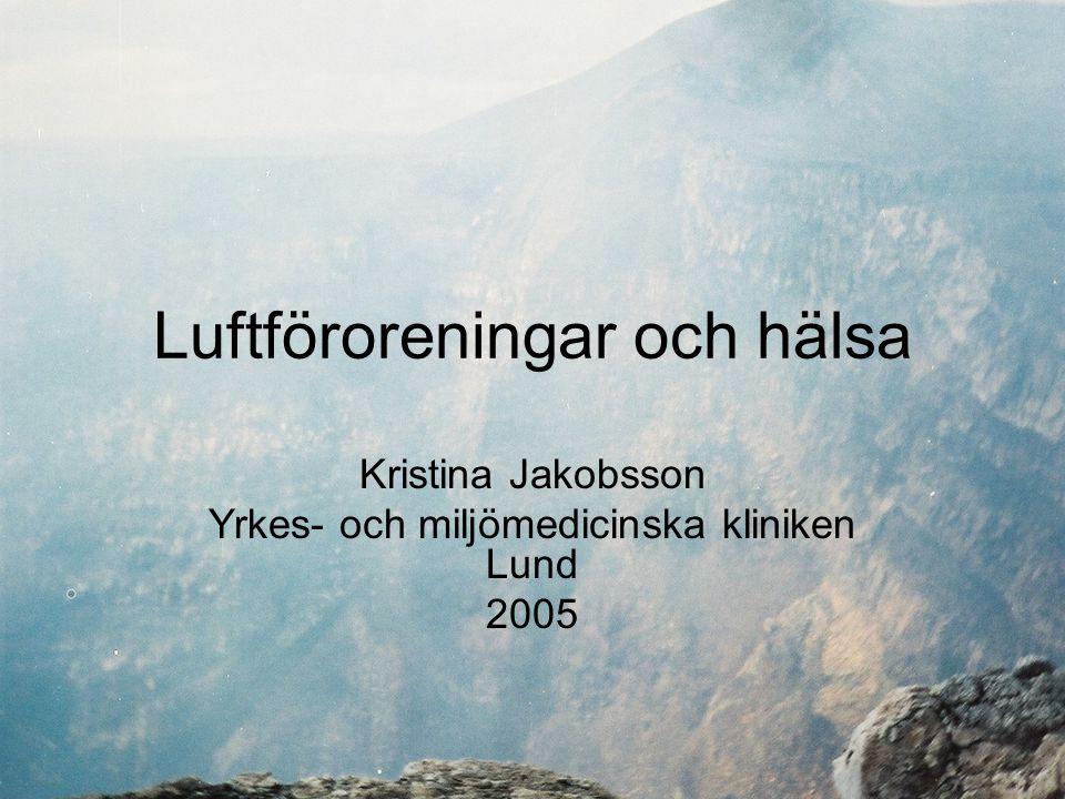 Luftföroreningar och hälsa Kristina Jakobsson Yrkes- och miljömedicinska kliniken Lund 2005