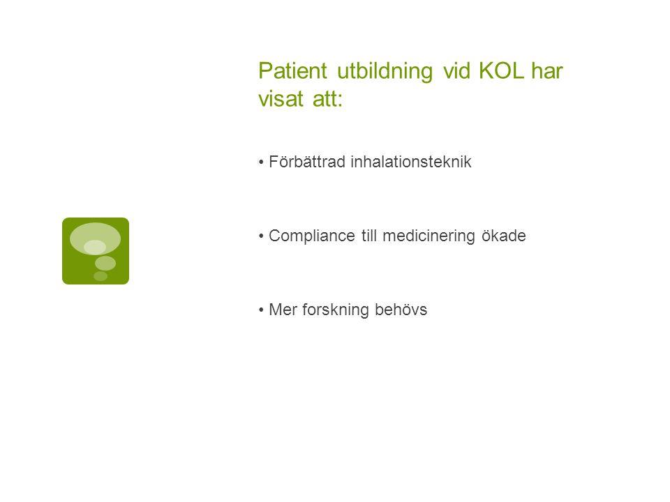 Patient utbildning vid KOL har visat att: Förbättrad inhalationsteknik Compliance till medicinering ökade Mer forskning behövs