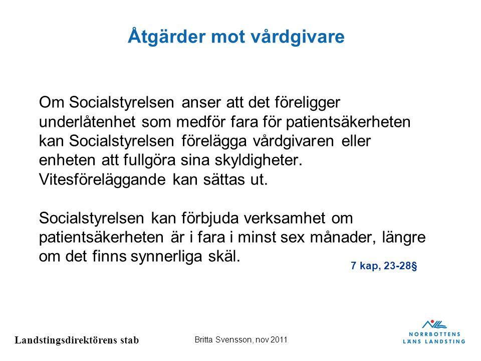 Landstingsdirektörens stab Britta Svensson, nov 2011 Åtgärder mot vårdgivare Om Socialstyrelsen anser att det föreligger underlåtenhet som medför fara
