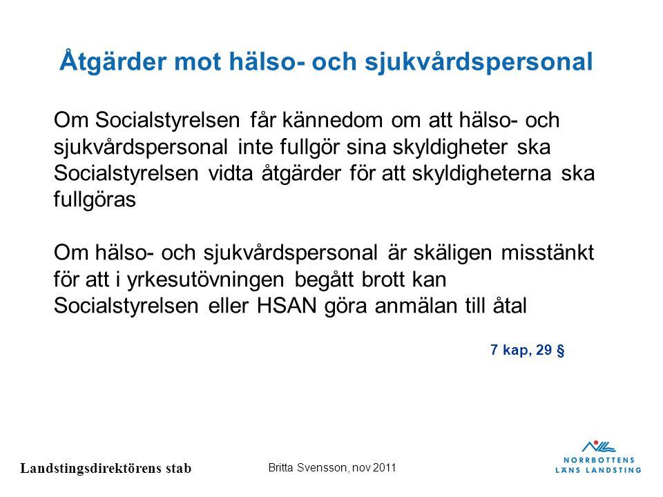 Landstingsdirektörens stab Britta Svensson, nov 2011 Åtgärder mot hälso- och sjukvårdspersonal Om Socialstyrelsen får kännedom om att hälso- och sjukv