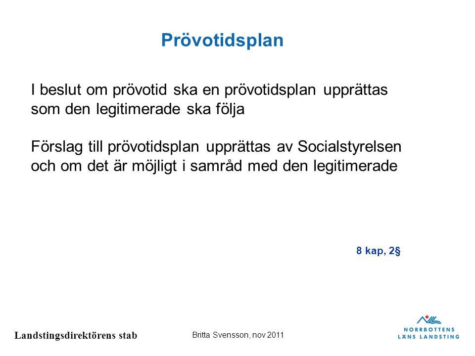 Landstingsdirektörens stab Britta Svensson, nov 2011 Prövotidsplan I beslut om prövotid ska en prövotidsplan upprättas som den legitimerade ska följa